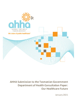 AHHA submission - Tasmanian Department of Health consultation - Our Healthcare Future