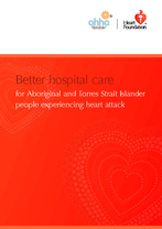 AHHA - Heart Foundation Report Better hospital care for Aboriginal and Torres Strait Islander people experiencing heart attack
