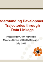 John McKenzie - Understanding Developmental Trajectories through Data Linkage